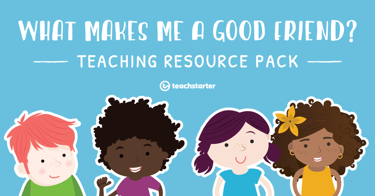 Teaching Resource Pack - What Makes Me a Good Friend