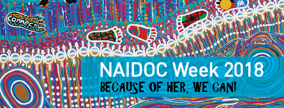 NAIDOC Week 2018 Because of Her, We Can!