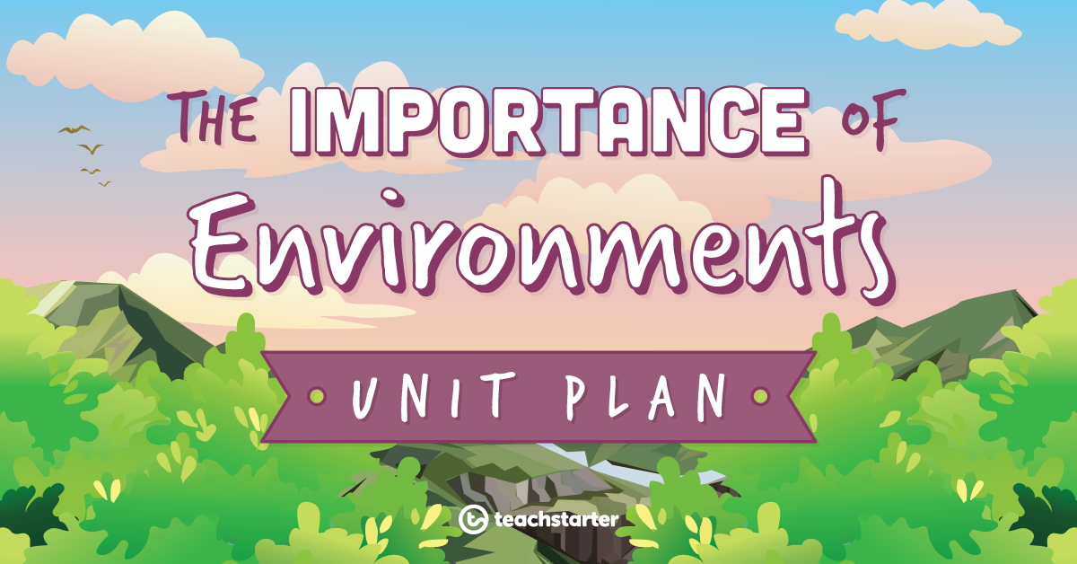 Importance of Environments Unit Plan