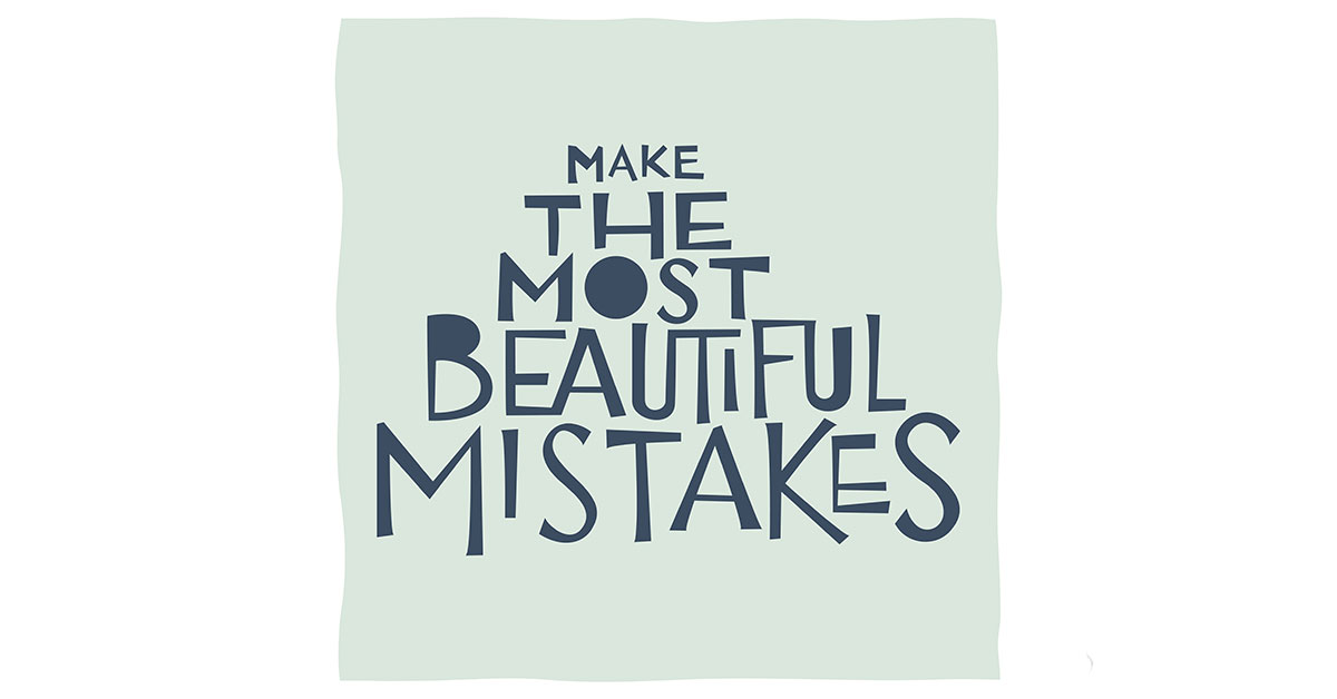 Be a role model and teach your students that mistakes are beautiful things!